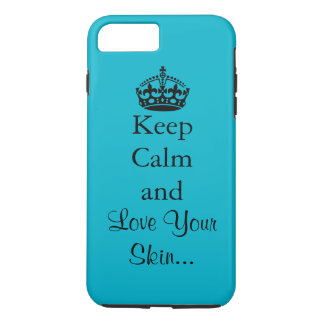 Keep Calm and Love Your Skin iPhone 7 Plus Case