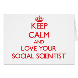 Keep Calm and Love your Social Scientist Greeting Card