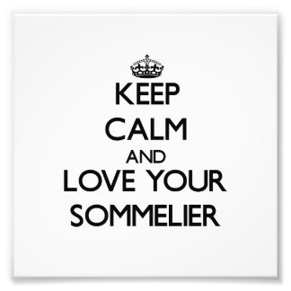 Keep Calm and Love your Sommelier Photo Art