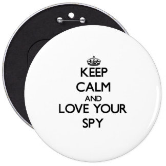 Keep Calm and Love your Spy 6 Inch Round Button