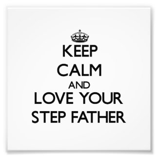 Keep Calm and Love your Step-Father Photographic Print