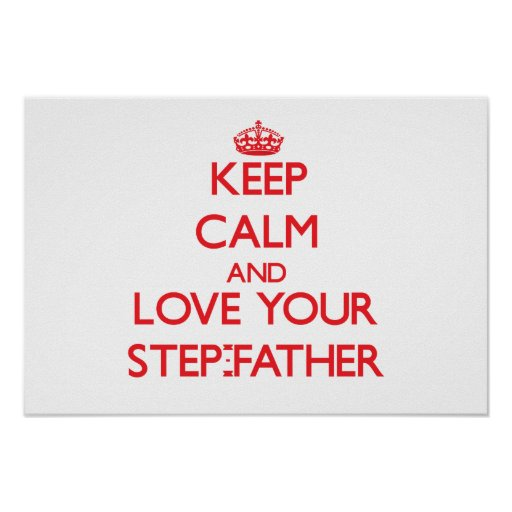 Keep Calm and Love your Step-Father Print