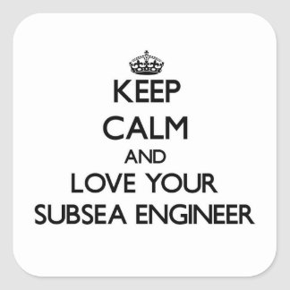 Keep Calm and Love your Subsea Engineer Square Sticker