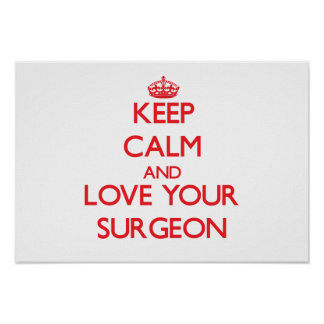 Keep Calm and Love your Surgeon Posters