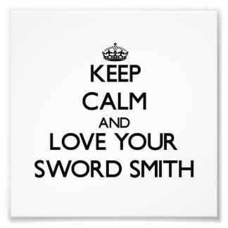 Keep Calm and Love your Sword Smith Photo Print