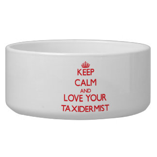 Keep Calm and Love your Taxidermist Pet Water Bowl