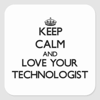 Keep Calm and Love your Technologist Square Stickers