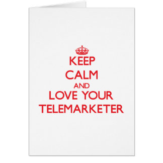 Keep Calm and Love your Telemarketer Greeting Card