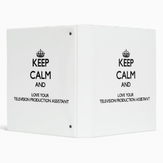 Keep Calm and Love your Television Production Assi 3 Ring Binder
