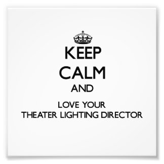 Keep Calm and Love your Theater Lighting Director Photo Print