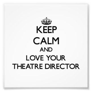 Keep Calm and Love your Theatre Director Photographic Print