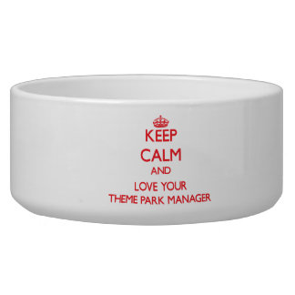 Keep Calm and Love your Theme Park Manager Dog Bowls