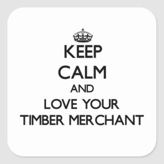 Keep Calm and Love your Timber Merchant Square Sticker