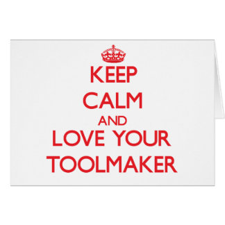 Keep Calm and Love your Toolmaker Greeting Card
