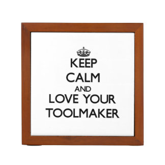 Keep Calm and Love your Toolmaker Pencil/Pen Holder