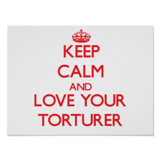 Keep Calm and Love your Torturer Poster