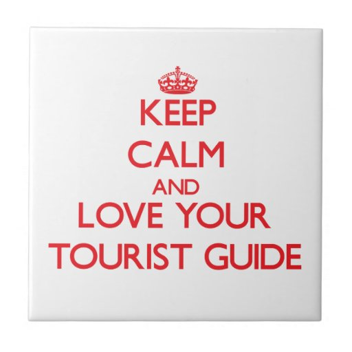 Keep Calm and Love your Tourist Guide Ceramic Tile