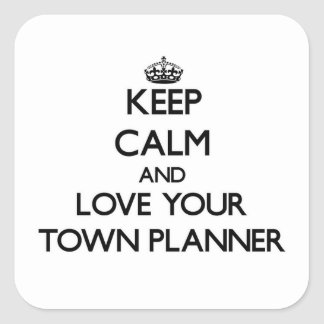 Keep Calm and Love your Town Planner Square Sticker