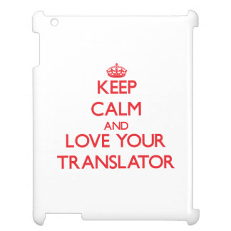 Keep Calm and Love your Translator Cover For The iPad
