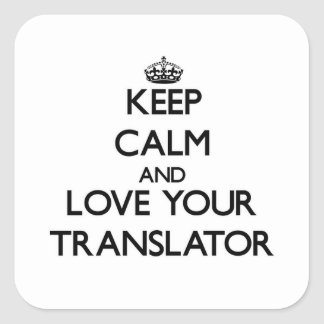 Keep Calm and Love your Translator Square Sticker