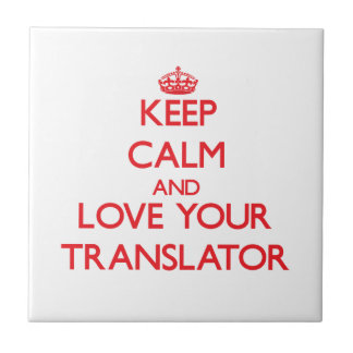 Keep Calm and Love your Translator Ceramic Tiles