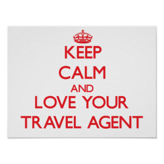 Keep Calm and Love your Travel Agent Poster
