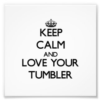 Keep Calm and Love your Tumbler Photographic Print