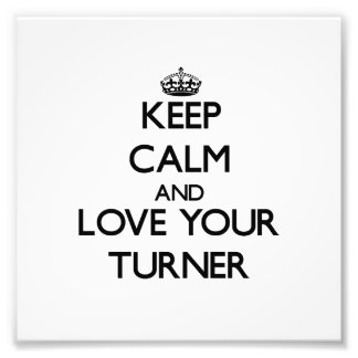 Keep Calm and Love your Turner Photo