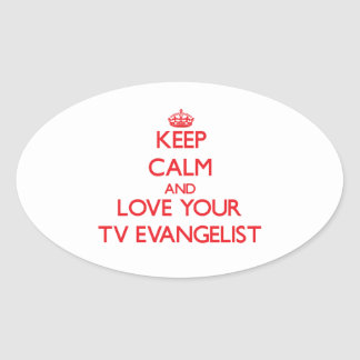 Keep Calm and Love your TV Evangelist Oval Sticker