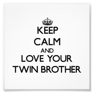 Keep Calm and Love your Twin Brother Photographic Print
