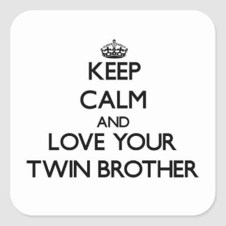 Keep Calm and Love your Twin Brother Square Sticker