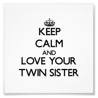Keep Calm and Love your Twin Sister Photographic Print