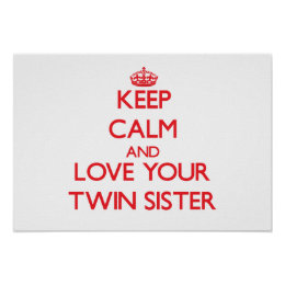 Keep Calm and Love your Twin Sister Poster