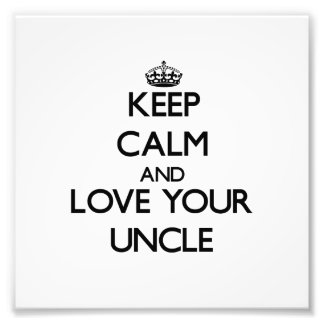 Keep Calm and Love your Uncle Photo Art