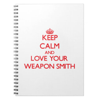 Keep Calm and Love your Weapon Smith Spiral Note Books