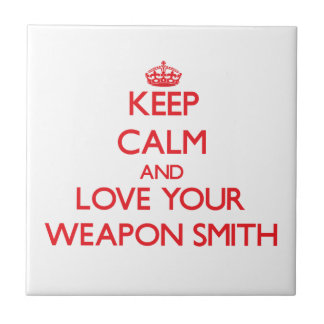 Keep Calm and Love your Weapon Smith Tiles