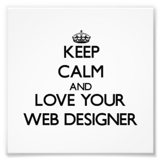 Keep Calm and Love your Web Designer Art Photo