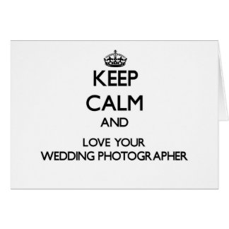 Keep Calm and Love your Wedding Photographer Greeting Cards