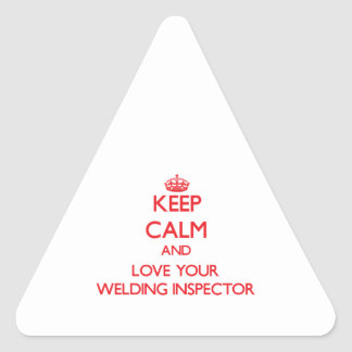 Keep Calm and Love your Welding Inspector Triangle Sticker
