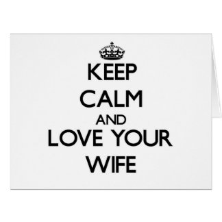 Keep Calm and Love your Wife Greeting Cards