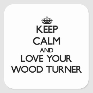 Keep Calm and Love your Wood Turner Square Sticker