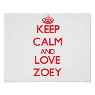 Keep Calm and Love Zoey Posters