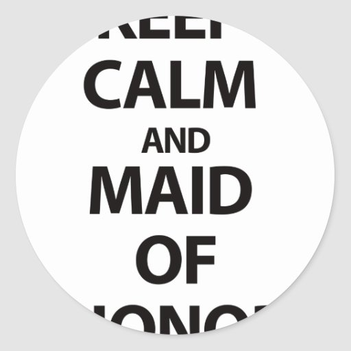 Keep Calm and Maid of Honor Stickers