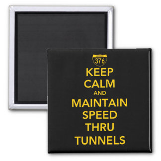 Keep Calm and Maintain Speed Thru Tunnels 2 Inch Square Magnet