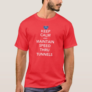 Keep Calm and Maintain Speed Thru Tunnels T-Shirt