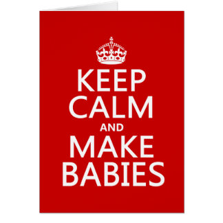 Keep Calm and Make Babies (in any color) Card
