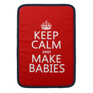 Keep Calm and Make Babies (in any color) MacBook Sleeve