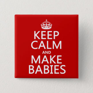 Keep Calm and Make Babies (in any color) Pinback Button