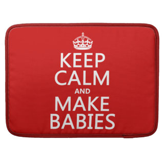 Keep Calm and Make Babies (in any color) Sleeve For MacBook Pro