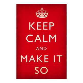 """""""Keep Calm And Make It So"""" Poster"""